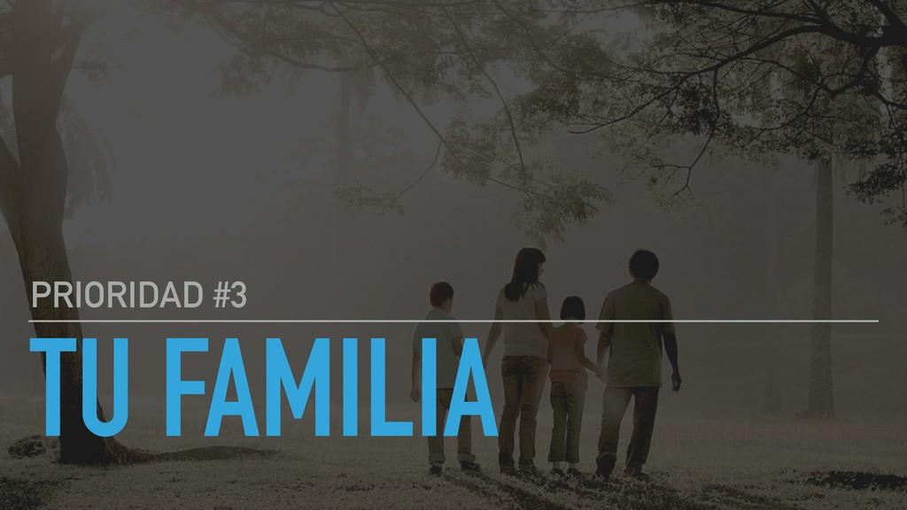 TU FAMILIA PRIORIDAD #3