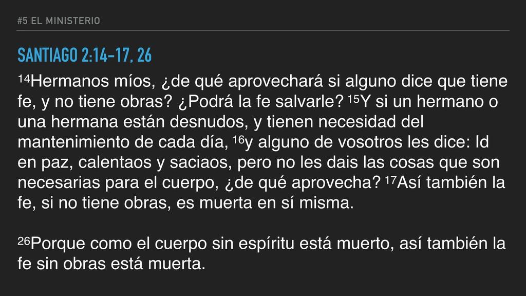 #5 EL MINISTERIO SANTIAGO 2:14-17, 26 14Hermano...