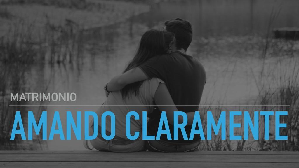 AMANDO CLARAMENTE MATRIMONIO