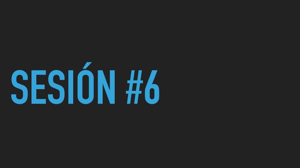 SESIÓN #6