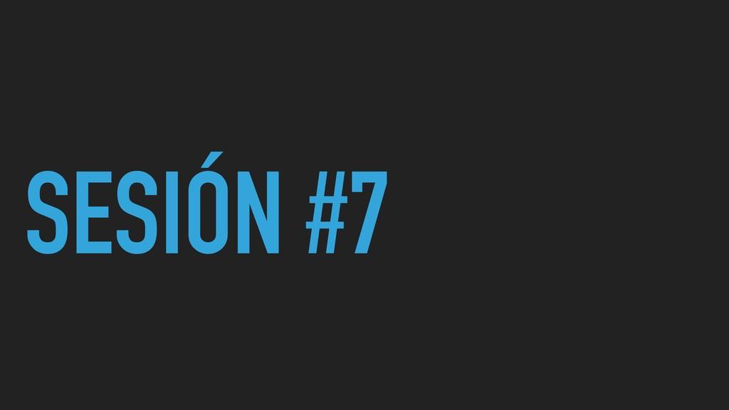 SESIÓN #7