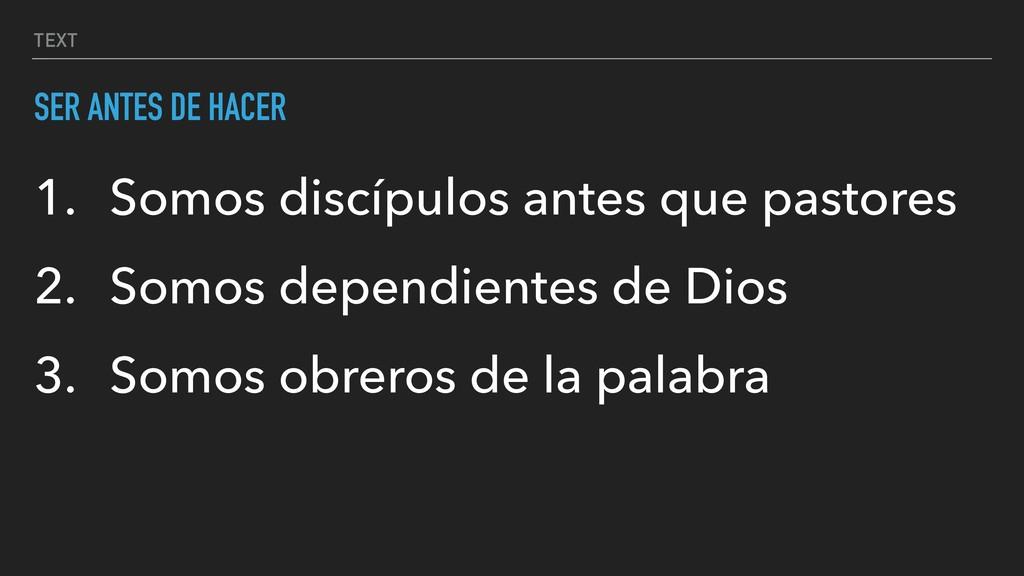 TEXT SER ANTES DE HACER 1. Somos discípulos ant...