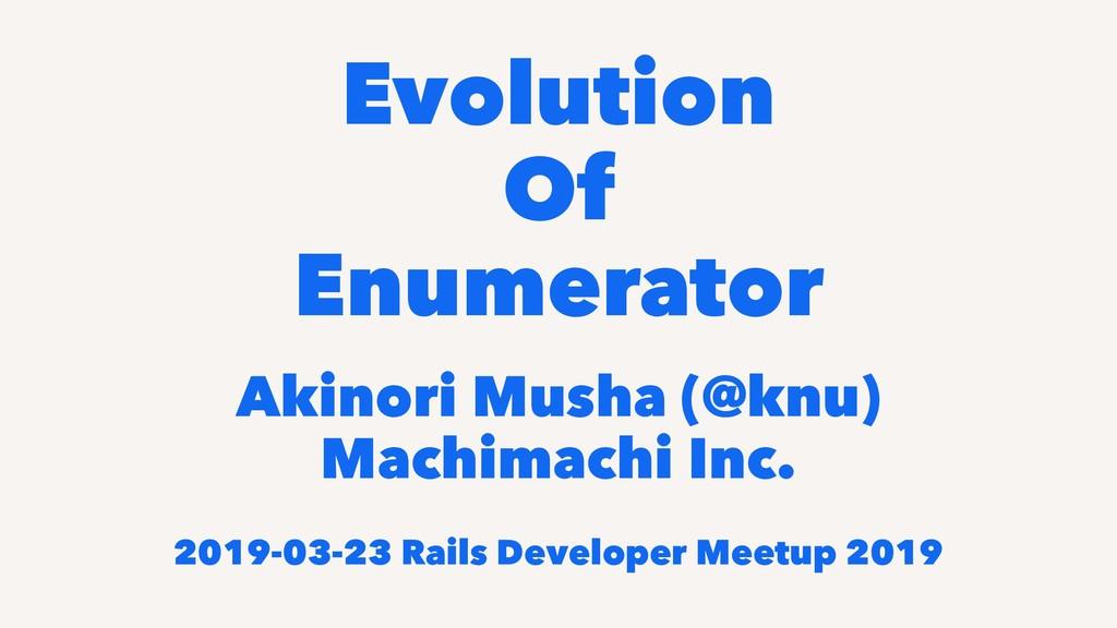 Evolution Of Enumerator Akinori Musha (@knu) Ma...