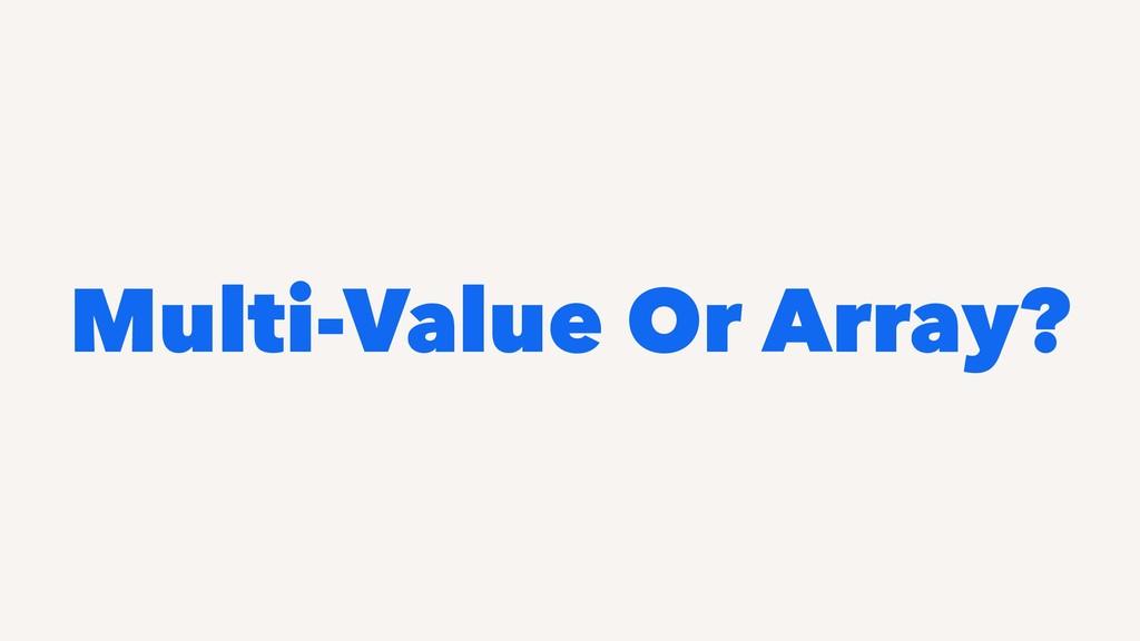 Multi-Value Or Array?