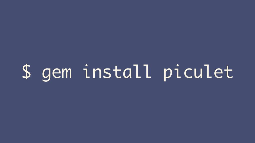 $ gem install piculet