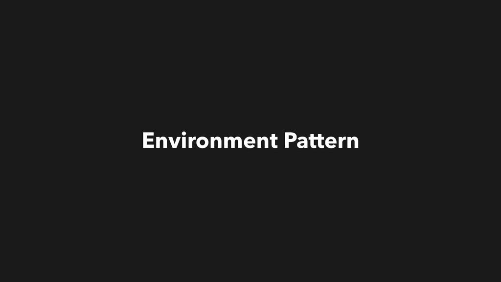 Environment Pattern