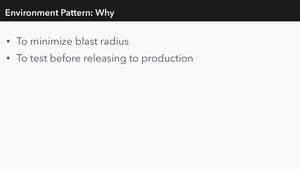 Environment Pattern: Why • To minimize blast ra...