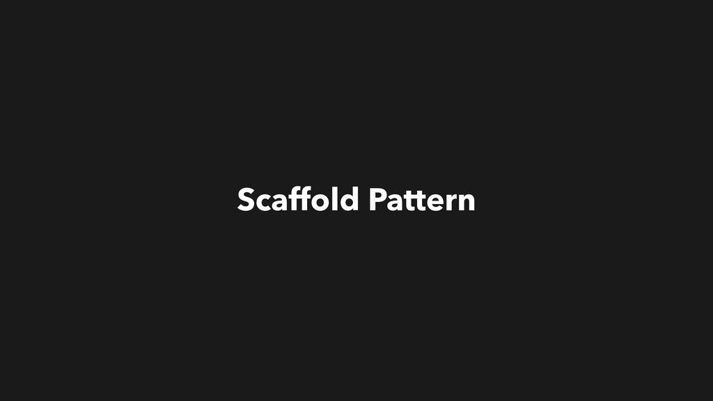 Scaffold Pattern