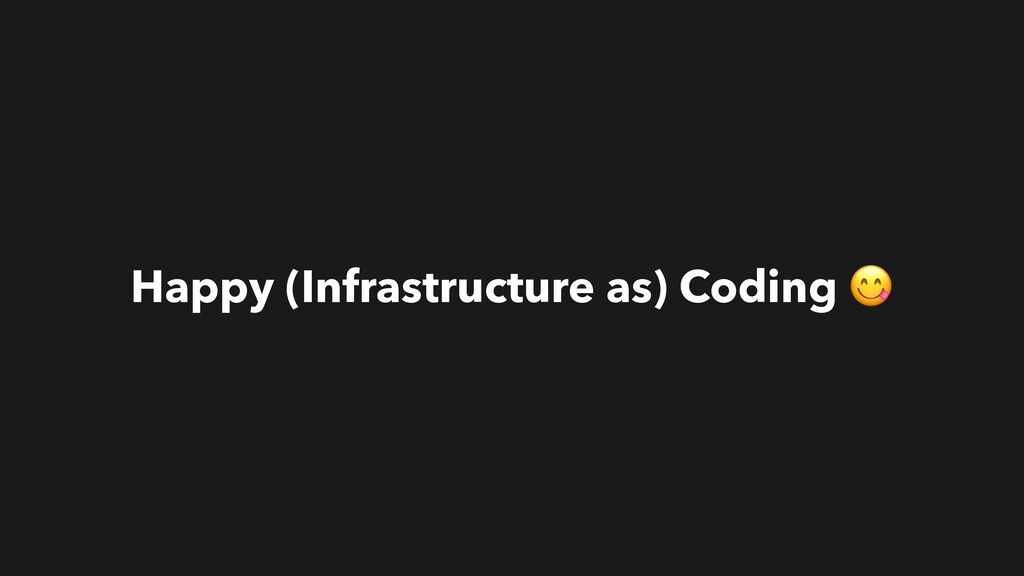Happy (Infrastructure as) Coding