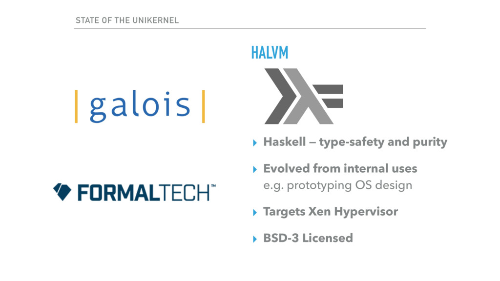 STATE OF THE UNIKERNEL HALVM ▸ Haskell — type-s...