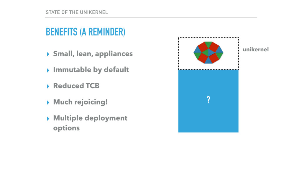 STATE OF THE UNIKERNEL BENEFITS (A REMINDER) ? ...