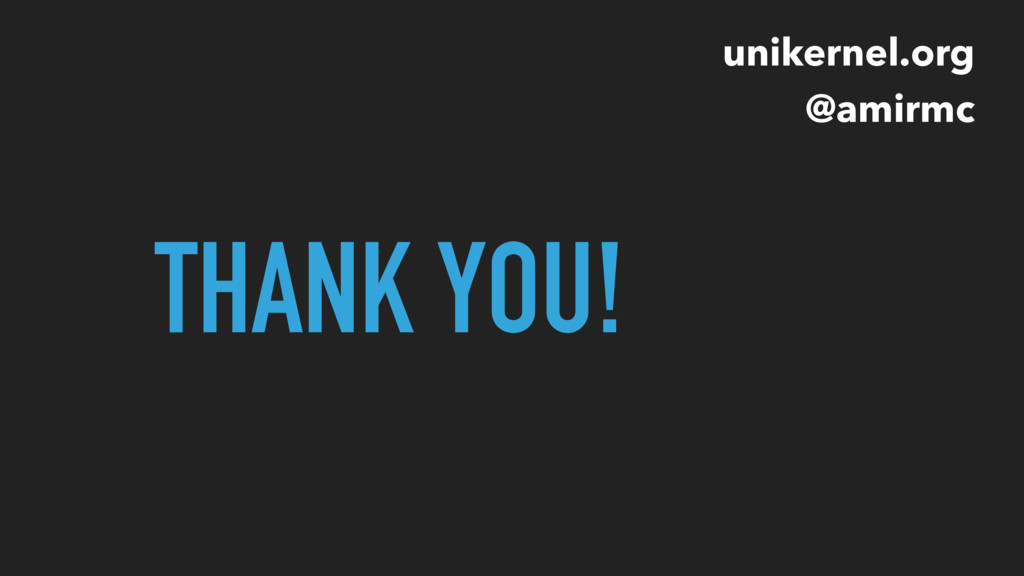 THANK YOU! unikernel.org @amirmc