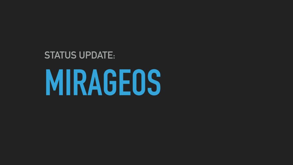 MIRAGEOS STATUS UPDATE:
