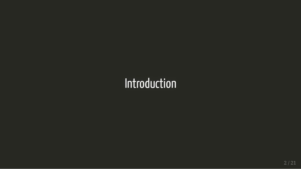 Introduction Introduction 2 / 21 2 / 21