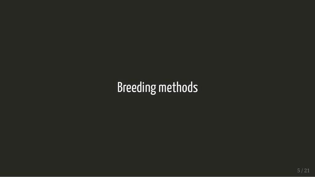 Breeding methods Breeding methods 5 / 21 5 / 21