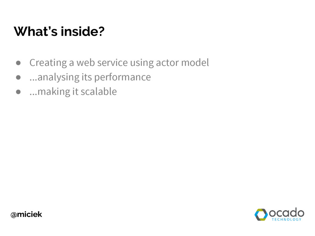 @miciek What's inside? ● Creating a web service...