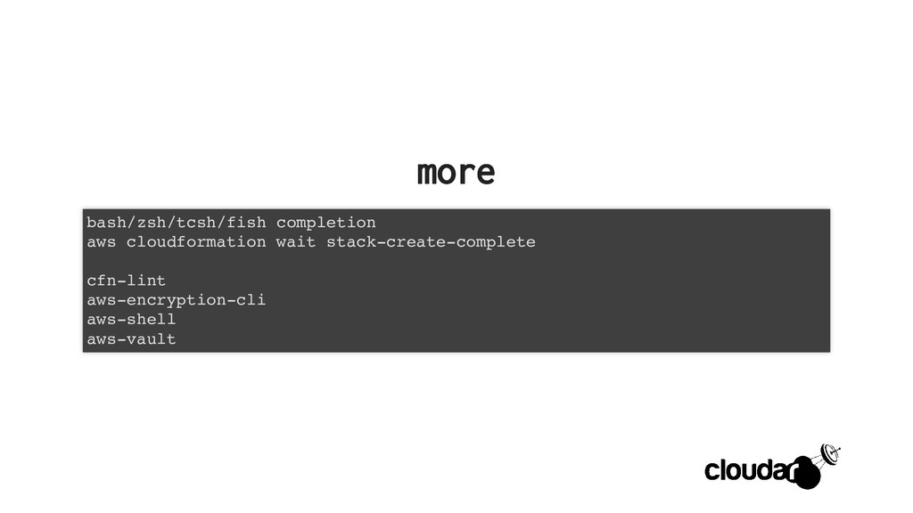 more more bash/zsh/tcsh/fish completion aws clo...