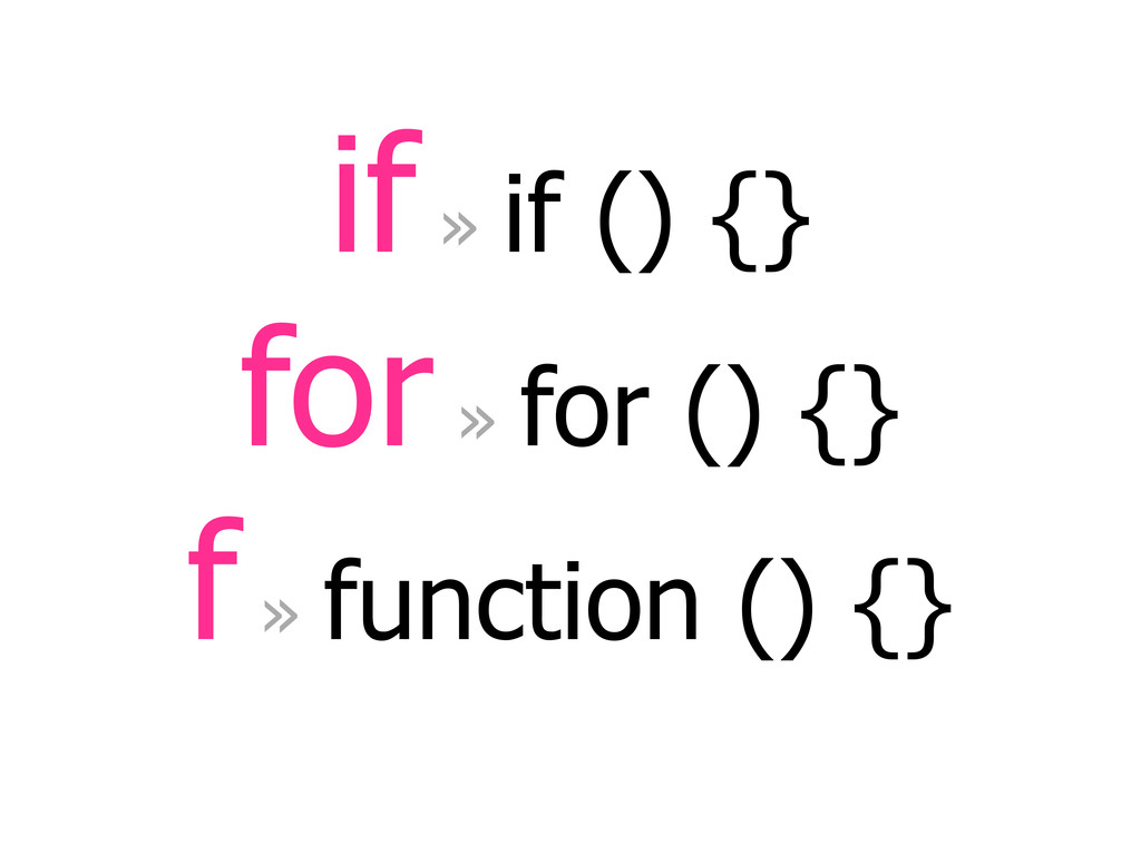if » if () {} for » for () {} f » function () {}