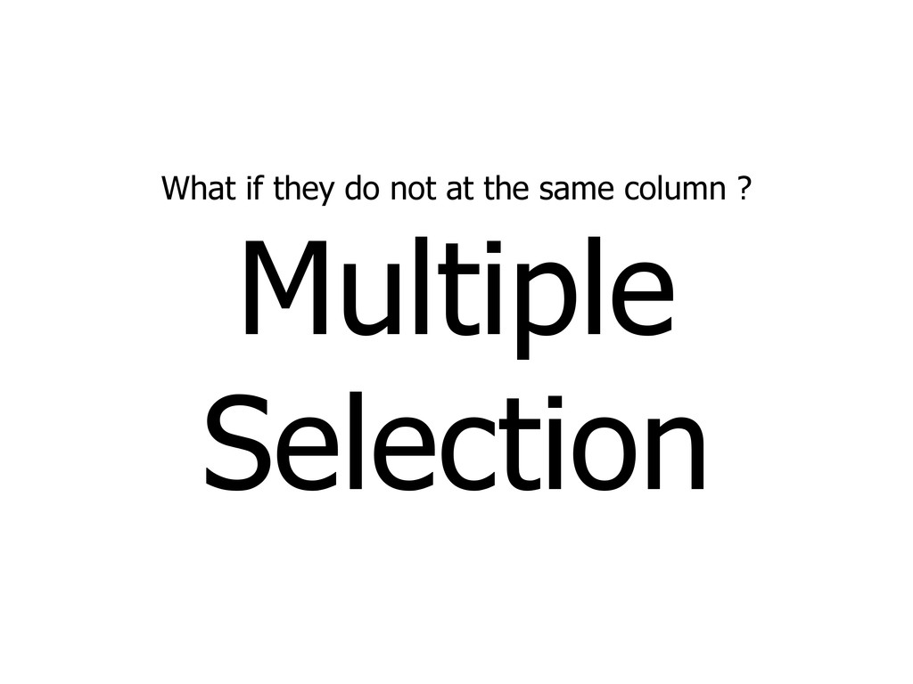 What if they do not at the same column ? Multip...