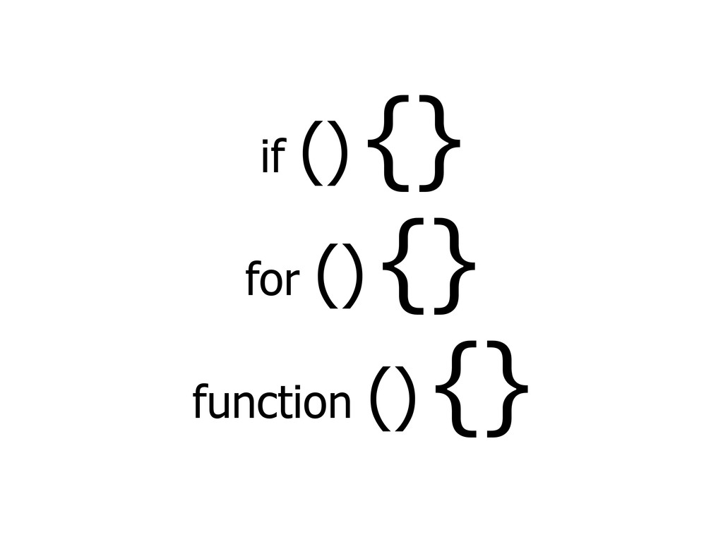 if () {} for () {} function () {}
