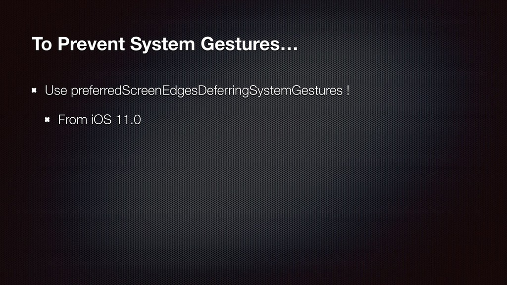 To Prevent System Gestures… Use preferredScreen...