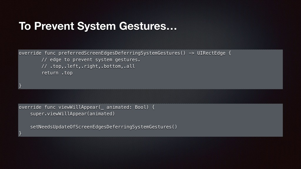 To Prevent System Gestures… override func prefe...