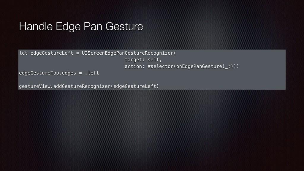Handle Edge Pan Gesture let edgeGestureLeft = U...