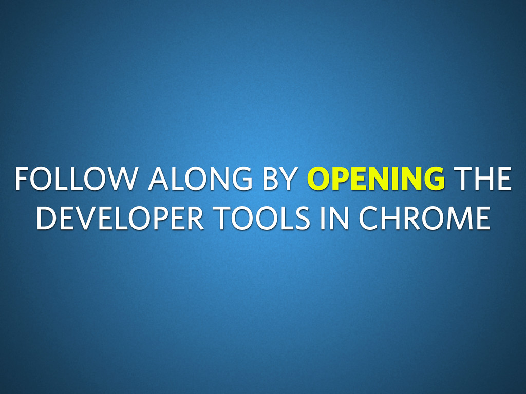 FOLLOW ALONG BY OPENING THE DEVELOPER TOOLS IN ...