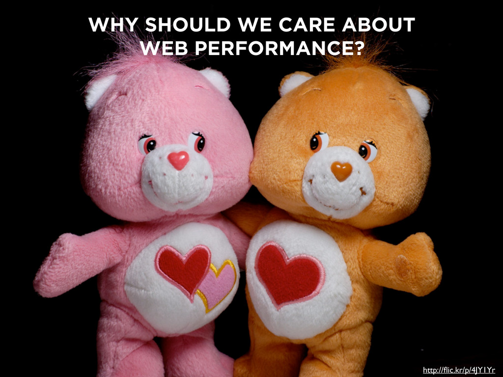 WHY SHOULD WE CARE ABOUT WEB PERFORMANCE? http:...