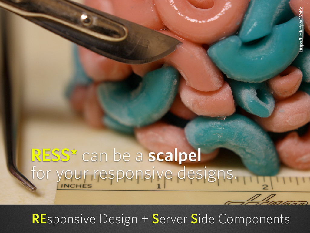 RESS* can be a scalpel for your responsive desi...