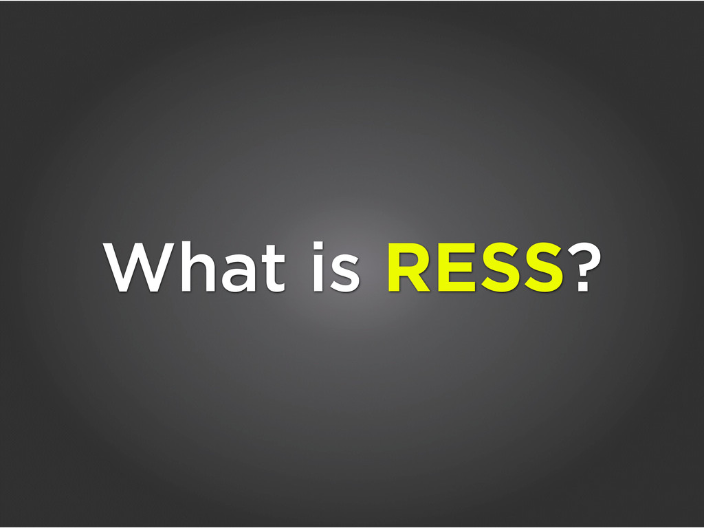 What is RESS?