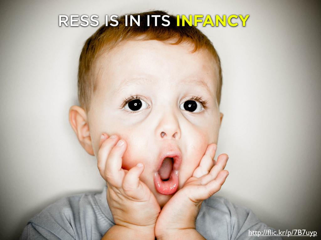 Infancy http://flic.kr/p/7B7uyp RESS IS IN ITS I...