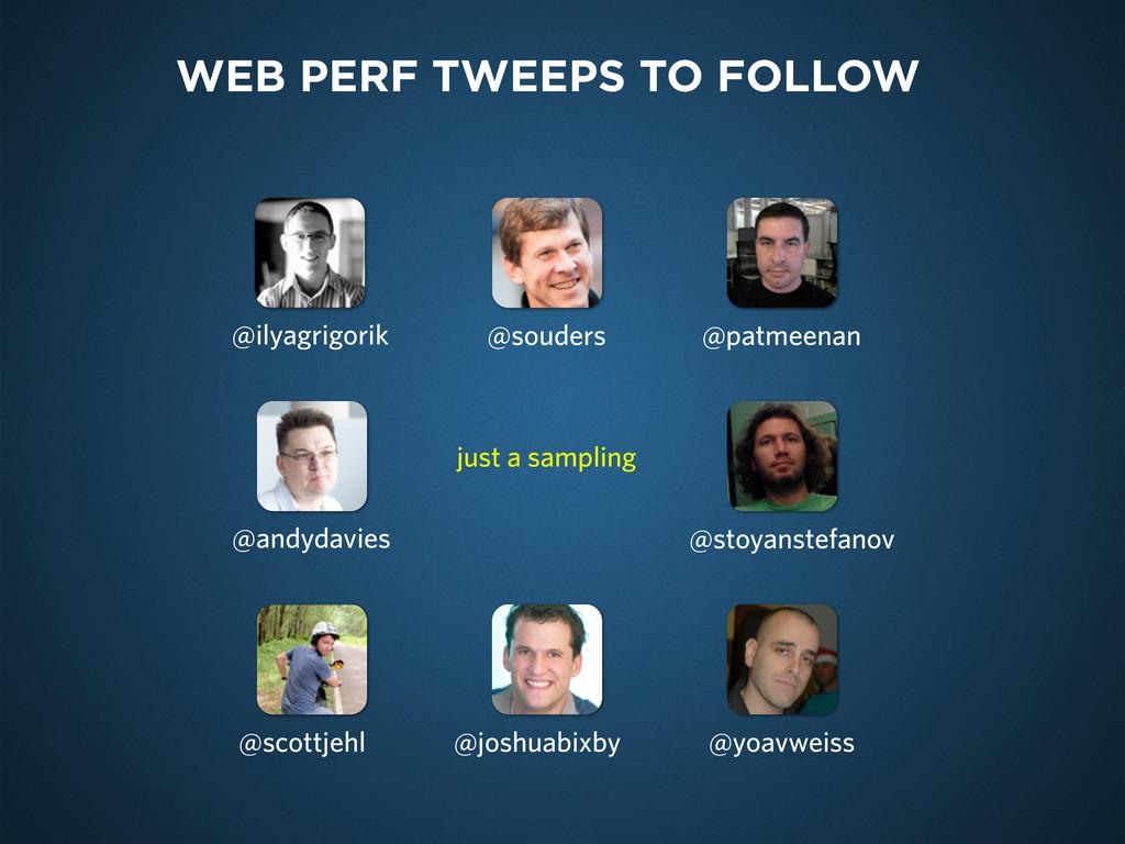 WEB PERF TWEEPS TO FOLLOW @ilyagrigorik @andyda...