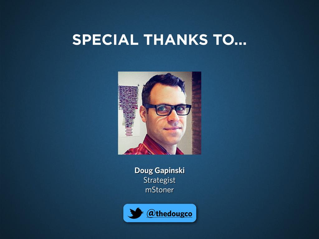 Doug Gapinski Strategist mStoner @thedougco SPE...