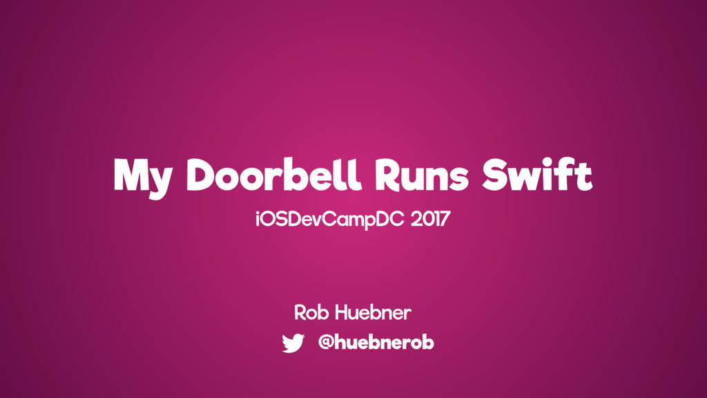 My Doorbell Runs Swift @huebnerob iOSDevCampDC ...