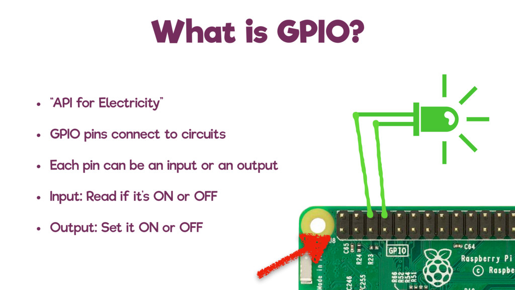"What is GPIO? • ""API for Electricity"" • GPIO pi..."