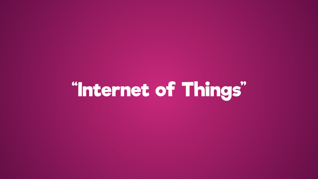 """Internet of Things"""