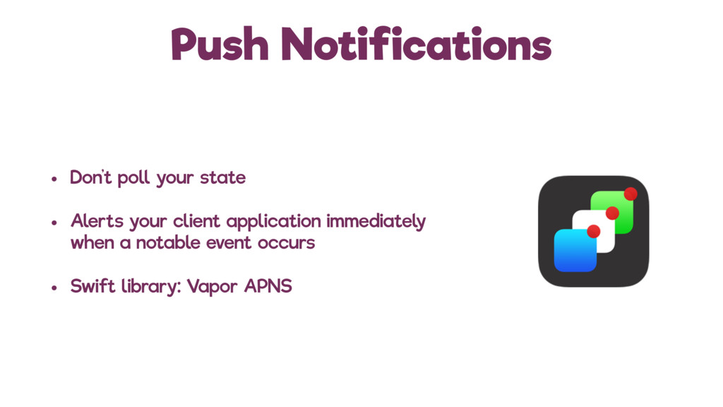 Push Notifications • Don't poll your state • Al...
