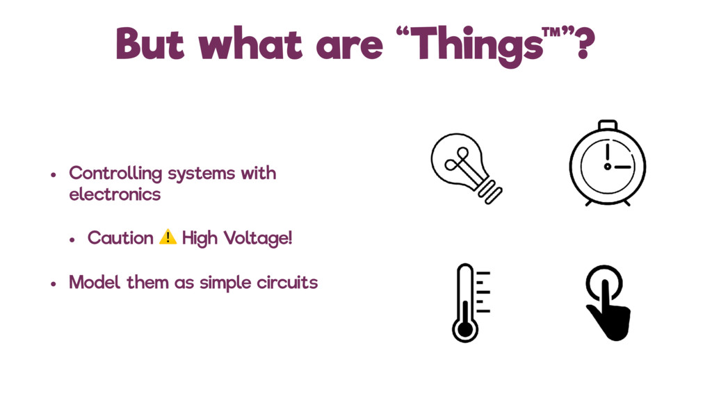 "But what are ""Things™""? • Controlling systems w..."