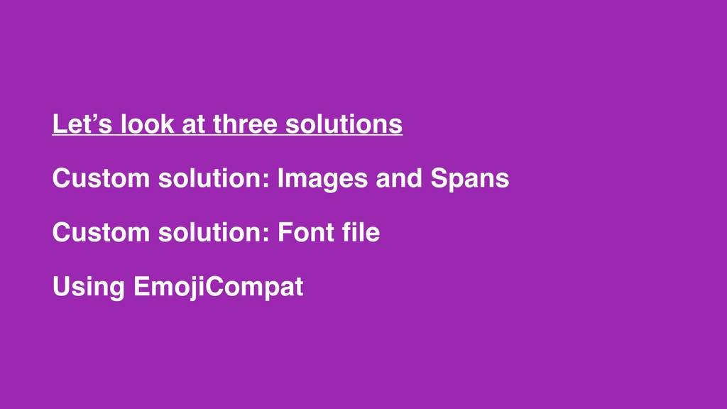 Let's look at three solutions Custom solution: ...