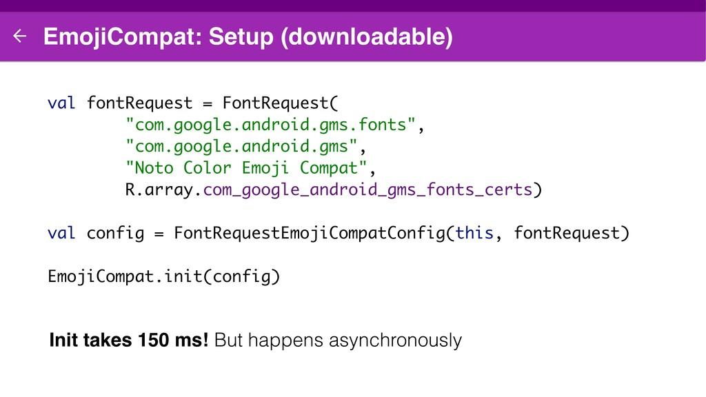 EmojiCompat: Setup (downloadable) val fontReque...