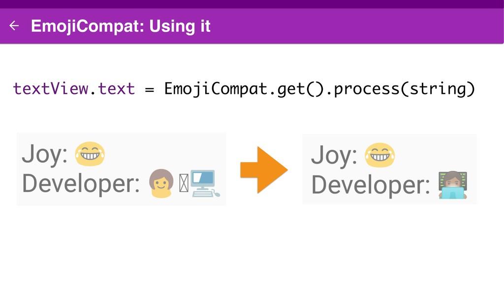 EmojiCompat: Using it textView.text = EmojiComp...