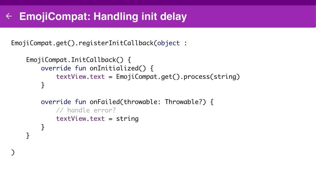 EmojiCompat: Handling init delay EmojiCompat.ge...