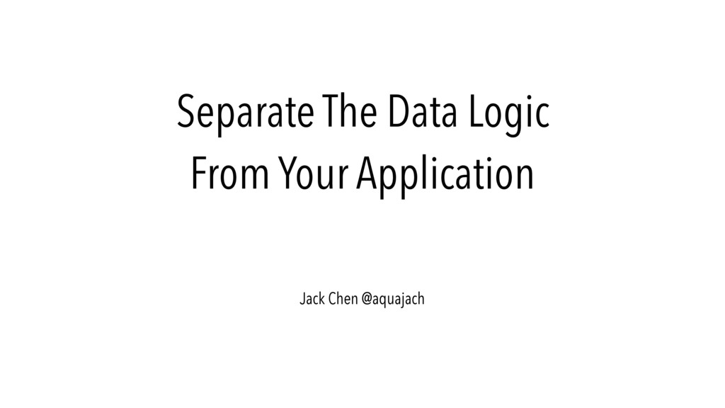 Separate The Data Logic From Your Application J...