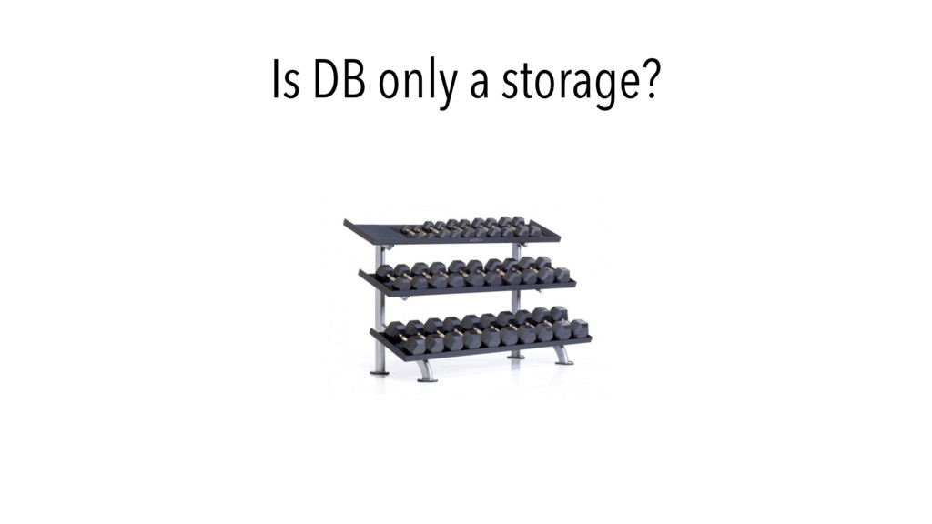 Is DB only a storage?