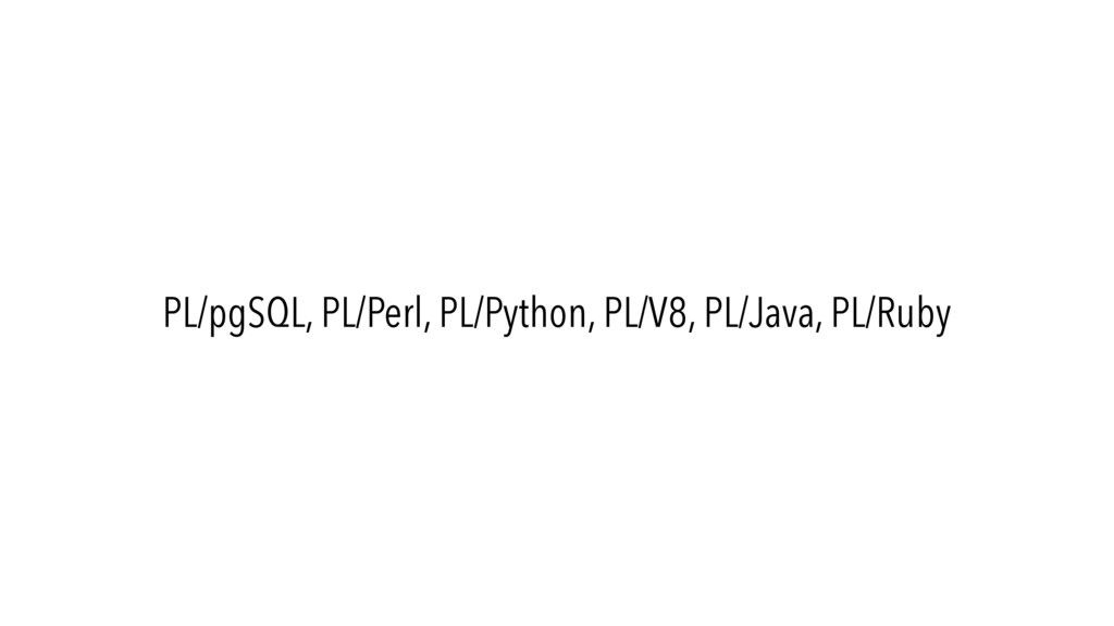 PL/pgSQL, PL/Perl, PL/Python, PL/V8, PL/Java, P...
