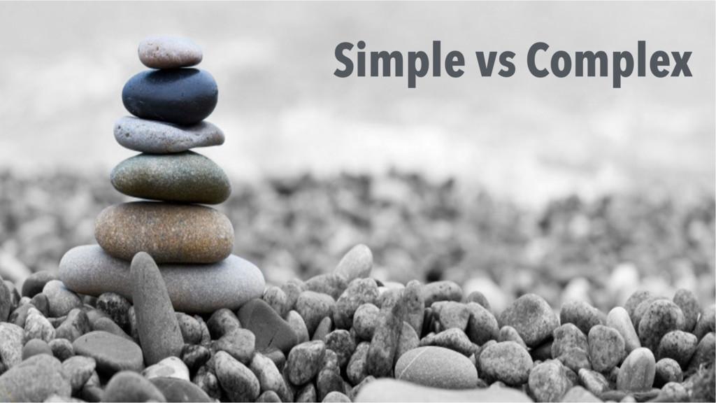 Simple vs Complex