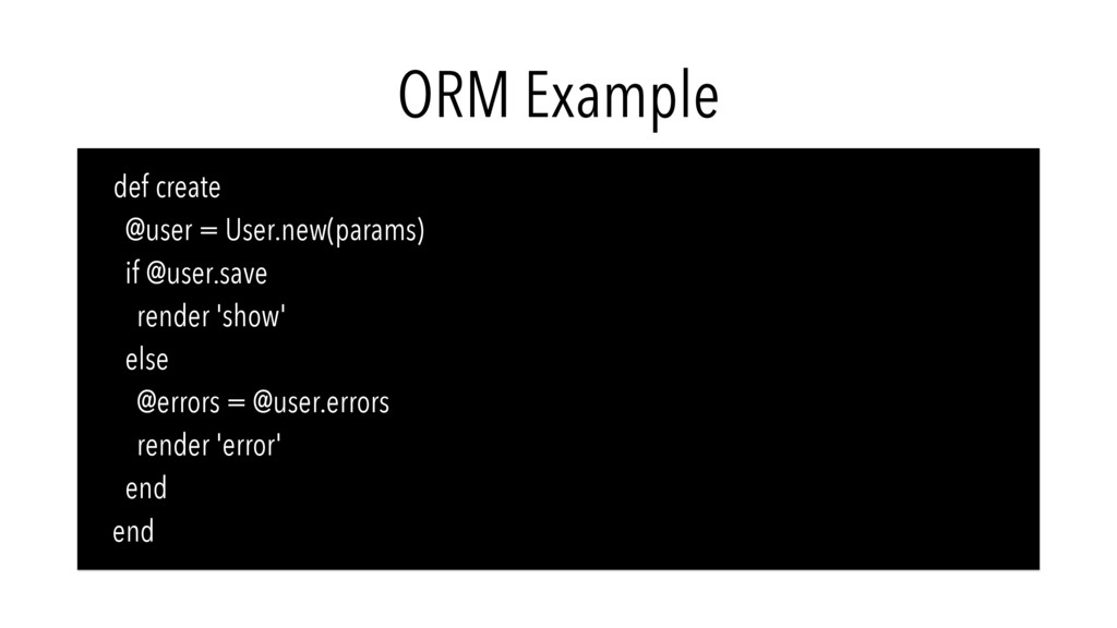 ORM Example def create @user = User.new(params)...