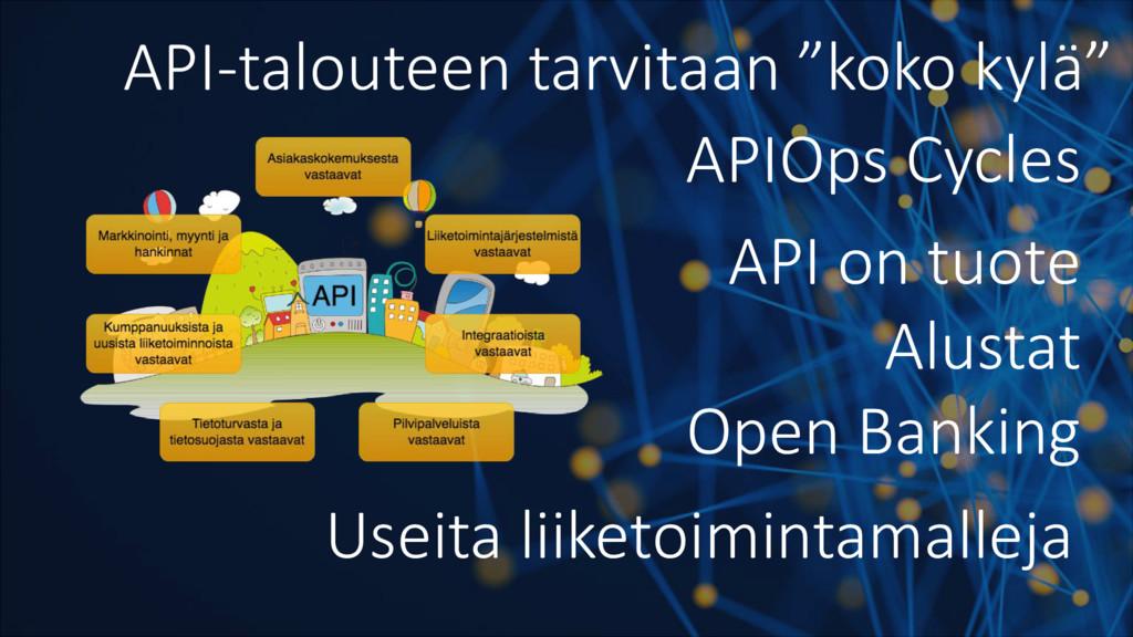 """API-talouteen tarvitaan """"koko kylä"""" API on tuot..."""