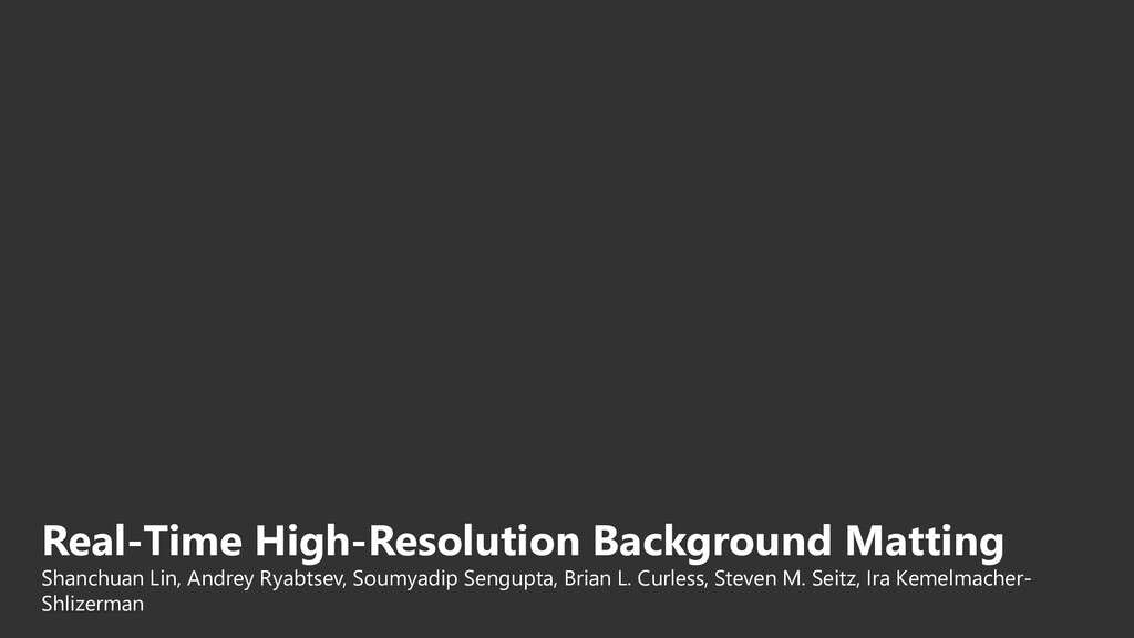 Real-Time High-Resolution Background Matting Sh...